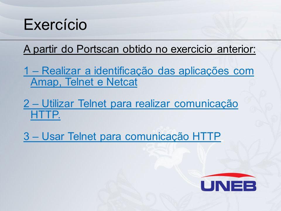 Exercício A partir do Portscan obtido no exercicio anterior: 1 – Realizar a identificação das aplicações com Amap, Telnet e Netcat 2 – Utilizar Telnet