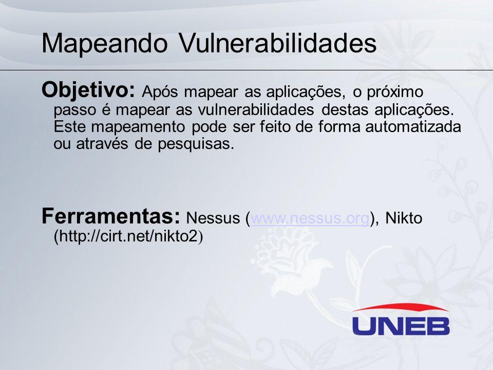 Mapeando Vulnerabilidades Objetivo: Após mapear as aplicações, o próximo passo é mapear as vulnerabilidades destas aplicações. Este mapeamento pode se