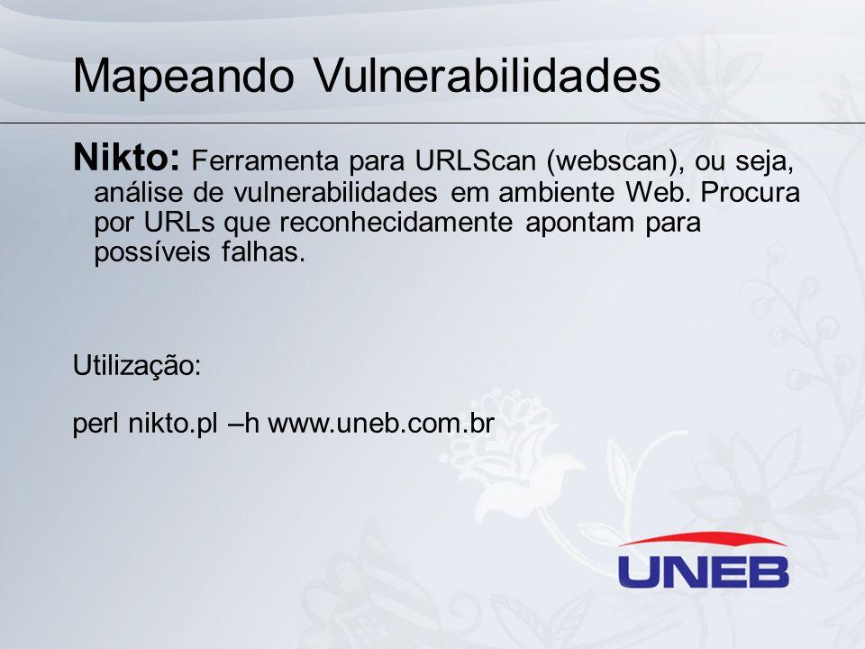 Mapeando Vulnerabilidades Nikto: Ferramenta para URLScan (webscan), ou seja, análise de vulnerabilidades em ambiente Web. Procura por URLs que reconhe