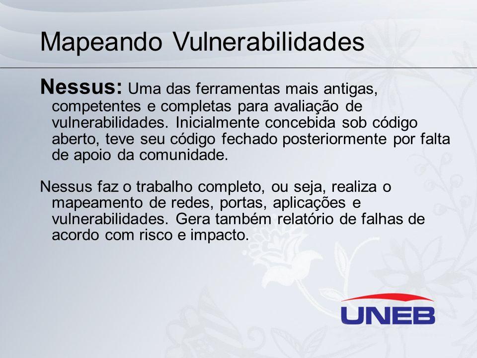 Mapeando Vulnerabilidades Nessus: Uma das ferramentas mais antigas, competentes e completas para avaliação de vulnerabilidades. Inicialmente concebida
