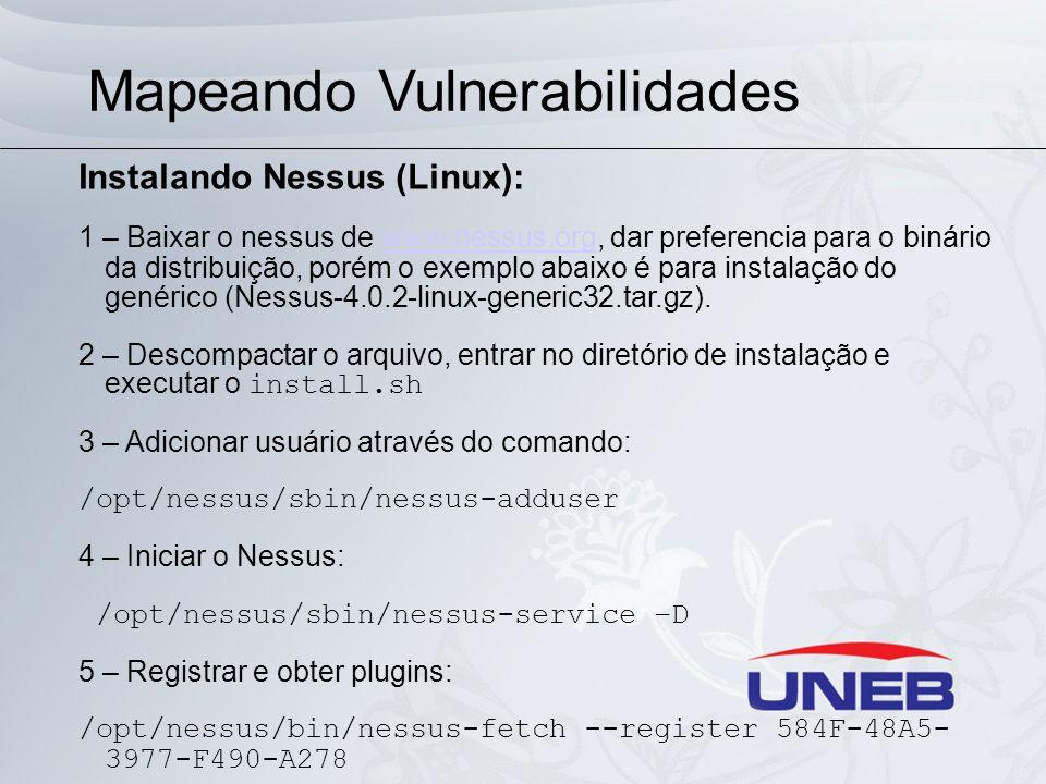 Mapeando Vulnerabilidades Instalando Nessus (Linux): 1 – Baixar o nessus de www.nessus.org, dar preferencia para o binário da distribuição, porém o ex