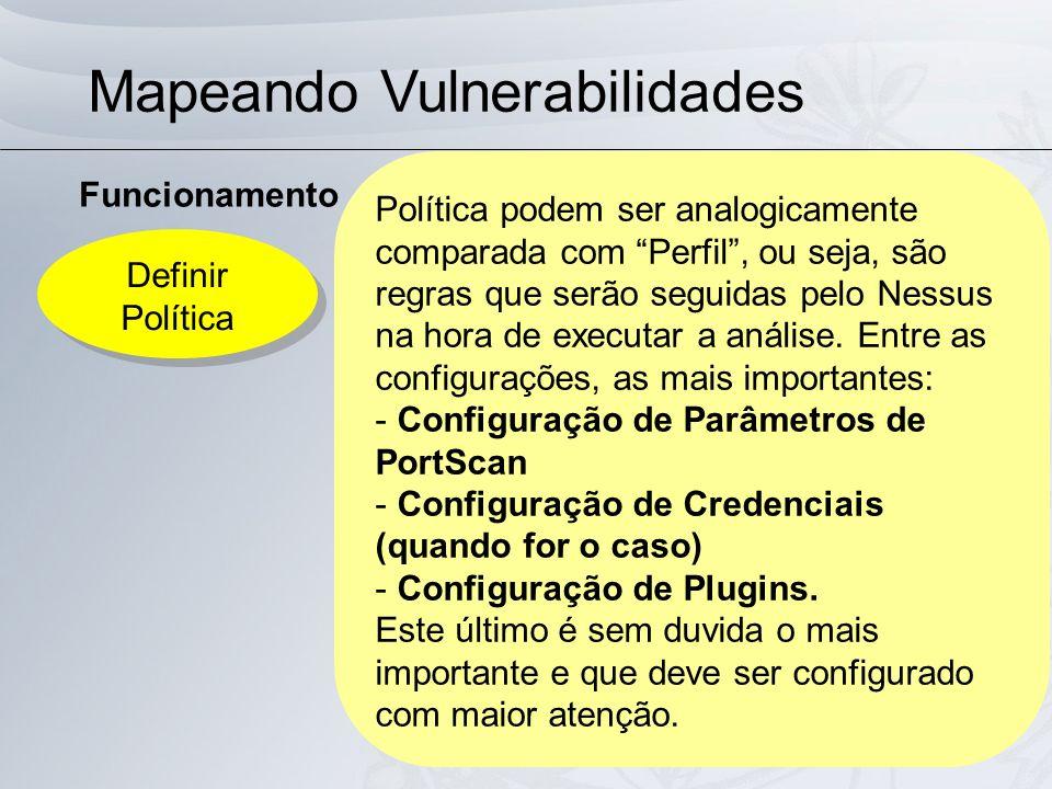 Mapeando Vulnerabilidades Funcionamento Definir Política Definir Política Política podem ser analogicamente comparada com Perfil, ou seja, são regras