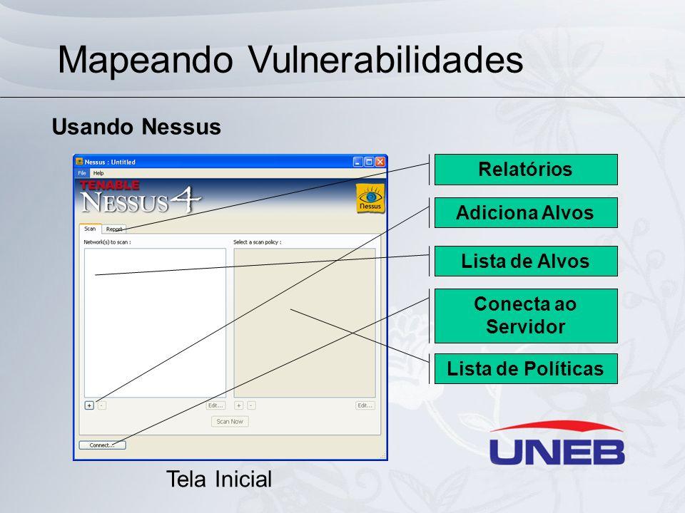Mapeando Vulnerabilidades Usando Nessus Tela Inicial Adiciona Alvos Relatórios Lista de Alvos Conecta ao Servidor Lista de Políticas