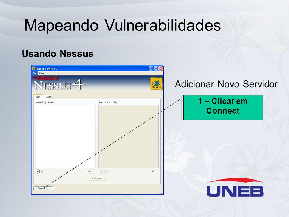 Mapeando Vulnerabilidades Usando Nessus Adicionar Novo Servidor 1 – Clicar em Connect