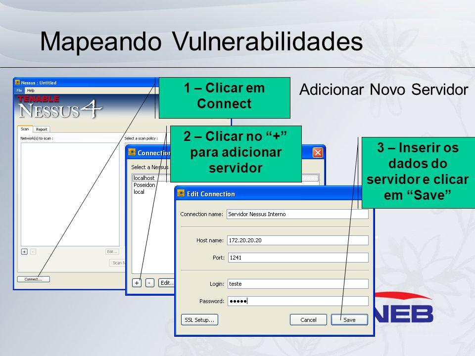 Mapeando Vulnerabilidades Usando Nessus Adicionar Novo Servidor 1 – Clicar em Connect 2 – Clicar no + para adicionar servidor 3 – Inserir os dados do
