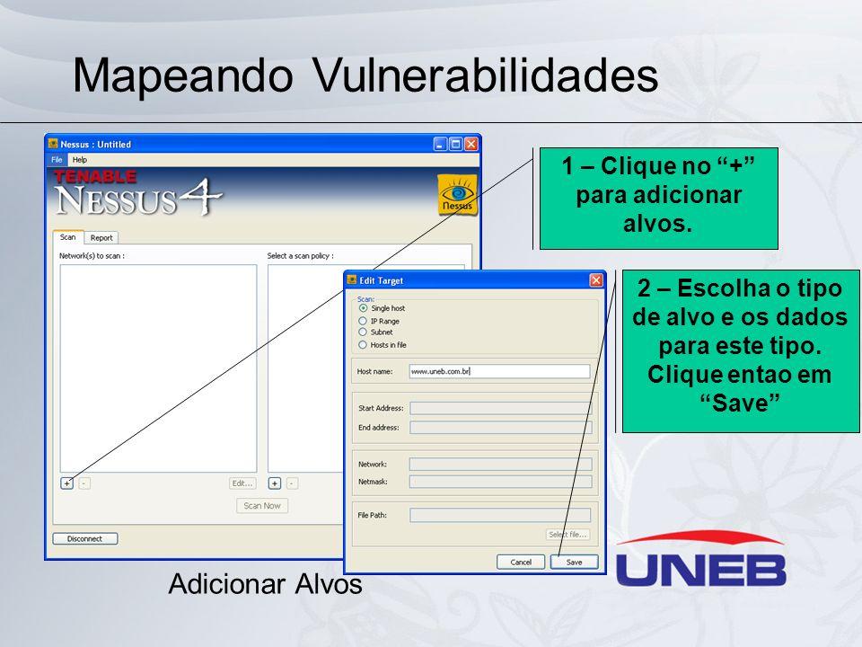Mapeando Vulnerabilidades 1 – Clique no + para adicionar alvos. Adicionar Alvos 2 – Escolha o tipo de alvo e os dados para este tipo. Clique entao em