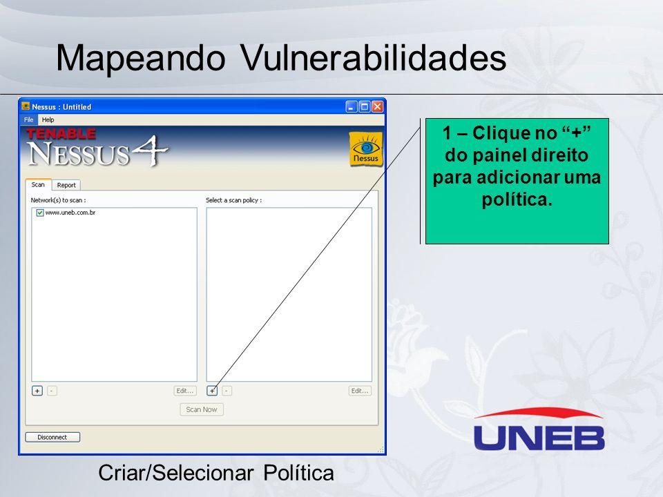 Mapeando Vulnerabilidades Criar/Selecionar Política 1 – Clique no + do painel direito para adicionar uma política.