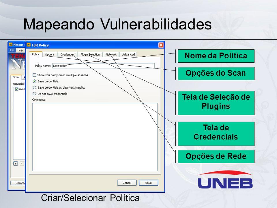 Mapeando Vulnerabilidades Criar/Selecionar Política Nome da Política Opções do Scan Tela de Seleção de Plugins Tela de Credenciais Opções de Rede