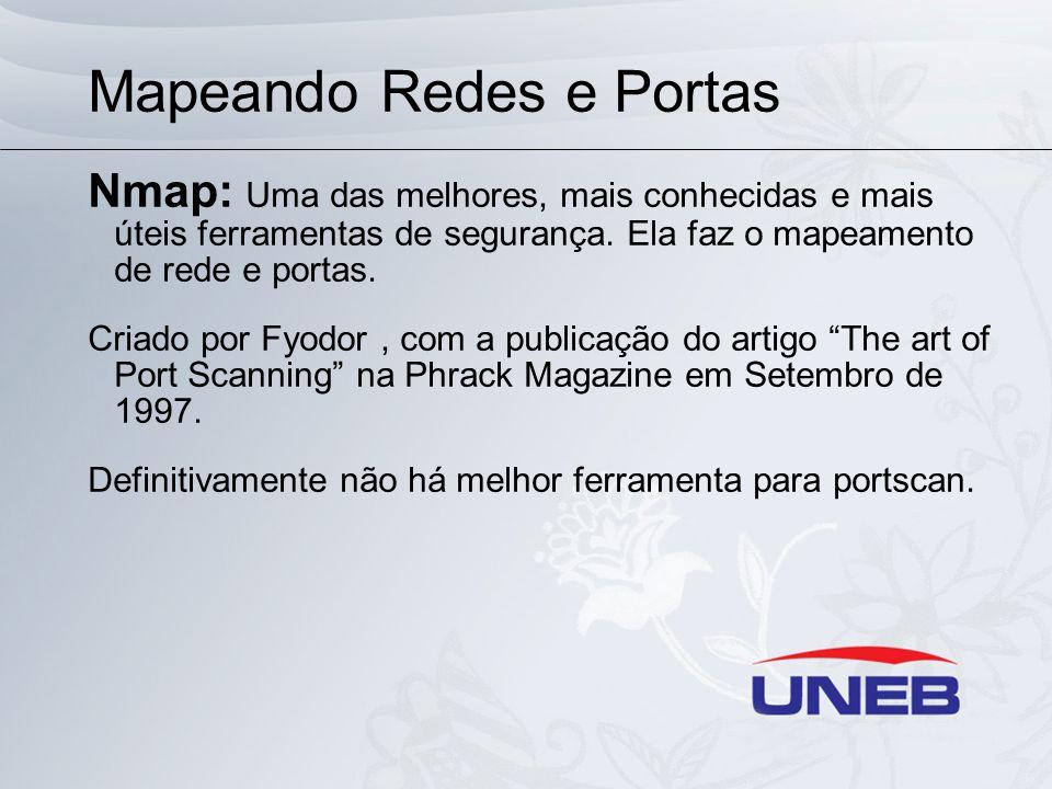 Mapeando Redes e Portas Nmap: Uma das melhores, mais conhecidas e mais úteis ferramentas de segurança. Ela faz o mapeamento de rede e portas. Criado p