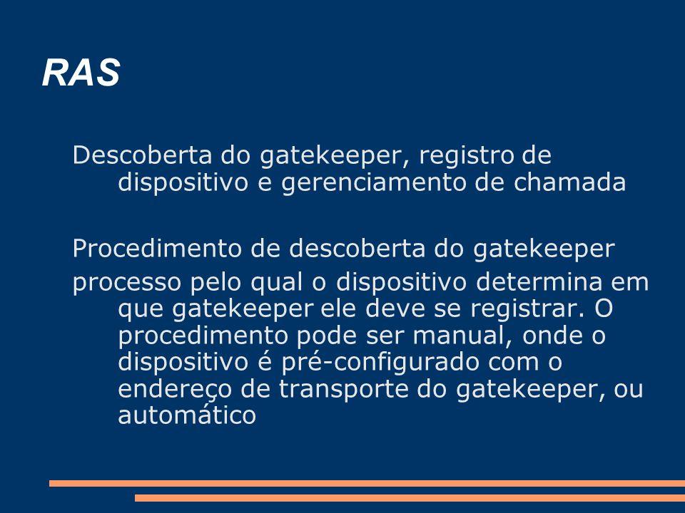 RAS Descoberta do gatekeeper, registro de dispositivo e gerenciamento de chamada Procedimento de descoberta do gatekeeper processo pelo qual o disposi