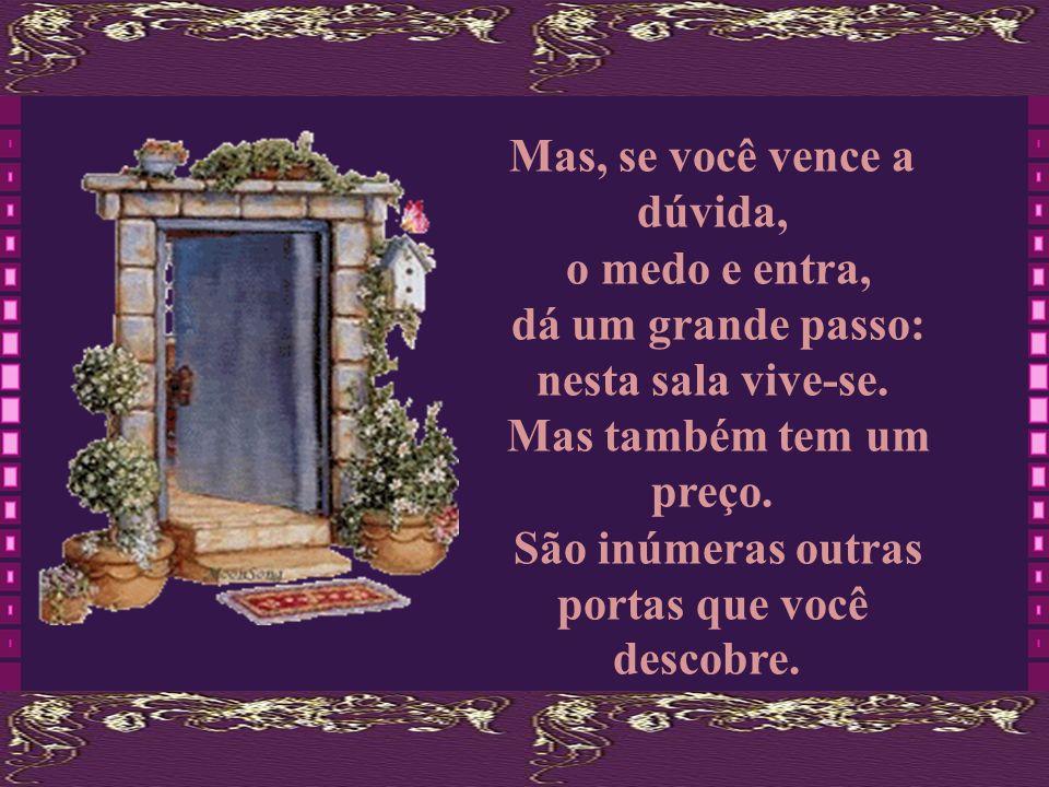 Se você abre uma porta, você pode ou não entrar em uma nova sala. Você pode não entrar e ficar observando a vida.