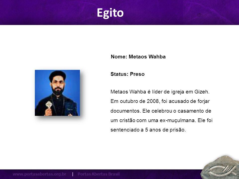 www.portasabertas.org.br | Portas Abertas Brasil Metaos Wahba é líder de igreja em Gizeh. Em outubro de 2008, foi acusado de forjar documentos. Ele ce