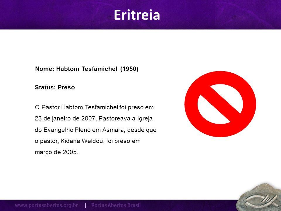 www.portasabertas.org.br | Portas Abertas Brasil O Pastor Habtom Tesfamichel foi preso em 23 de janeiro de 2007. Pastoreava a Igreja do Evangelho Plen