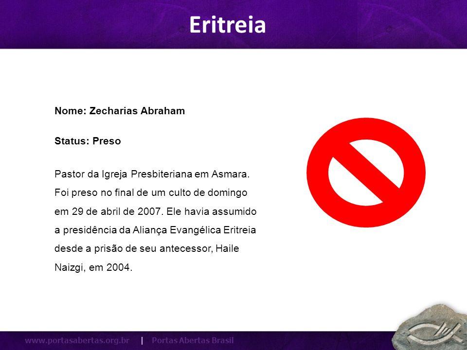 www.portasabertas.org.br | Portas Abertas Brasil Pastor da Igreja Presbiteriana em Asmara. Foi preso no final de um culto de domingo em 29 de abril de