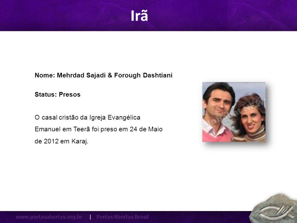 www.portasabertas.org.br | Portas Abertas Brasil O casal cristão da Igreja Evangélica Emanuel em Teerã foi preso em 24 de Maio de 2012 em Karaj. Nome: