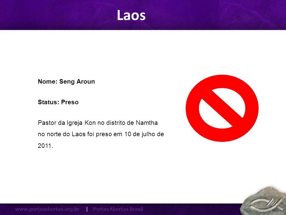 www.portasabertas.org.br | Portas Abertas Brasil Pastor da Igreja Kon no distrito de Namtha no norte do Laos foi preso em 10 de julho de 2011. Nome: S