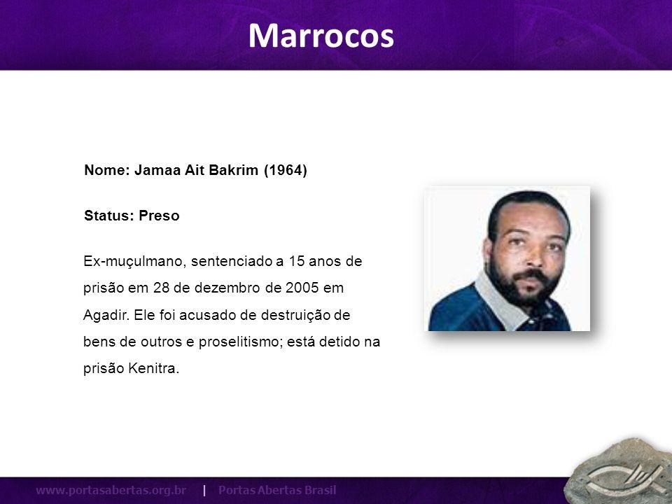www.portasabertas.org.br | Portas Abertas Brasil Ex-muçulmano, sentenciado a 15 anos de prisão em 28 de dezembro de 2005 em Agadir. Ele foi acusado de