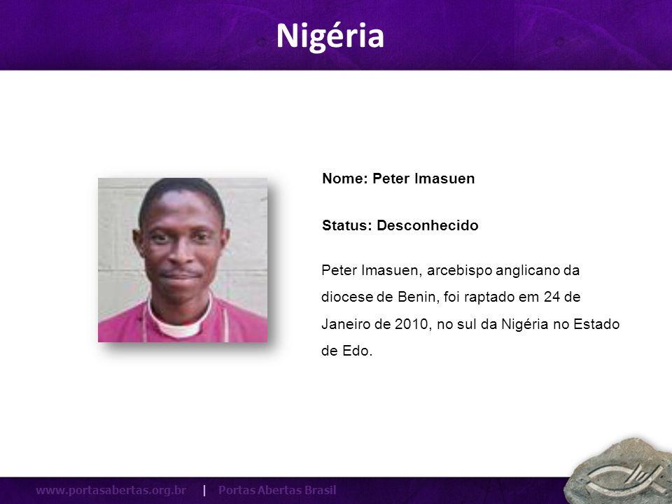 www.portasabertas.org.br | Portas Abertas Brasil Peter Imasuen, arcebispo anglicano da diocese de Benin, foi raptado em 24 de Janeiro de 2010, no sul