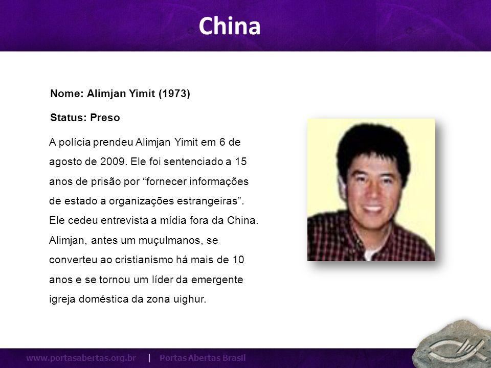 www.portasabertas.org.br | Portas Abertas Brasil A polícia prendeu Alimjan Yimit em 6 de agosto de 2009. Ele foi sentenciado a 15 anos de prisão por f