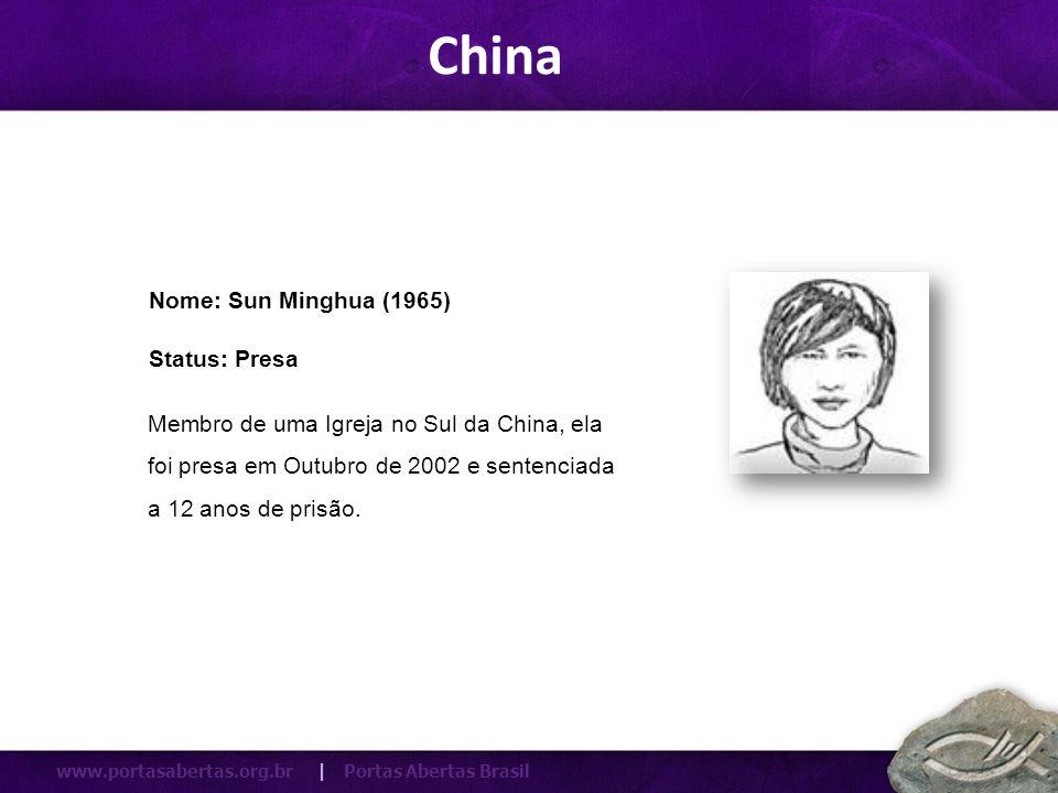 www.portasabertas.org.br | Portas Abertas Brasil Membro de uma Igreja no Sul da China, ela foi presa em Outubro de 2002 e sentenciada a 12 anos de pri