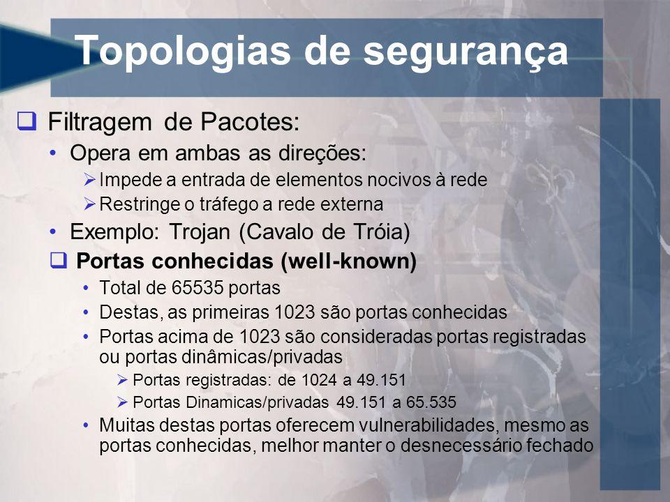 Topologias de segurança Filtragem de Pacotes: Opera em ambas as direções: Impede a entrada de elementos nocivos à rede Restringe o tráfego a rede exte