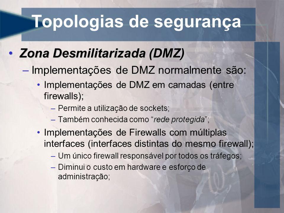 Topologias de segurança Zona Desmilitarizada (DMZ)Zona Desmilitarizada (DMZ) –Implementações de DMZ normalmente são: Implementações de DMZ em camadas