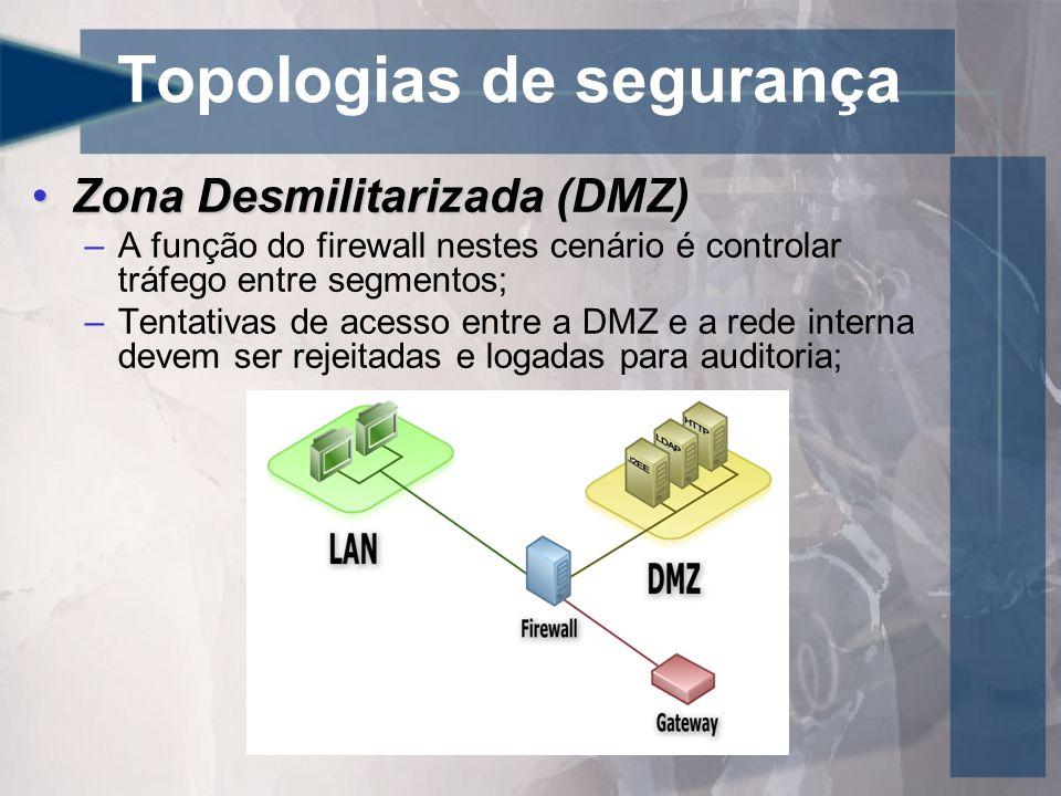 Topologias de segurança Zona Desmilitarizada (DMZ)Zona Desmilitarizada (DMZ) –A função do firewall nestes cenário é controlar tráfego entre segmentos;