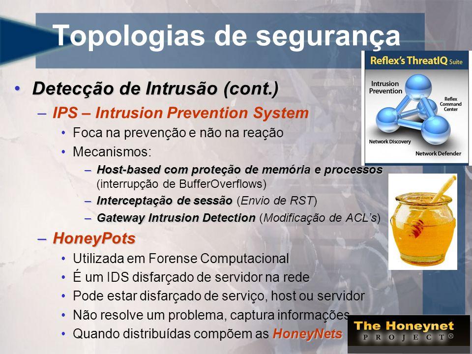 Topologias de segurança Detecção de Intrusão (cont.)Detecção de Intrusão (cont.) –IPS – Intrusion Prevention System Foca na prevenção e não na reação