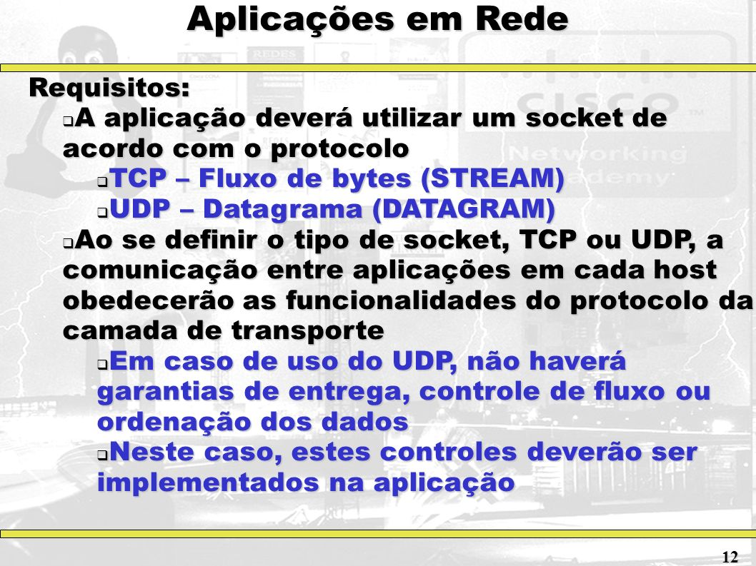 Aplicações em Rede Requisitos: A aplicação deverá utilizar um socket de acordo com o protocolo A aplicação deverá utilizar um socket de acordo com o p