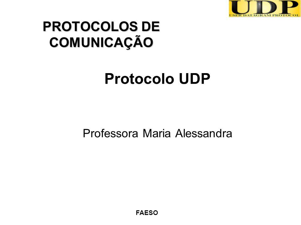 FAESO Protocolo UDP Professora Maria Alessandra PROTOCOLOS DE COMUNICAÇÃO