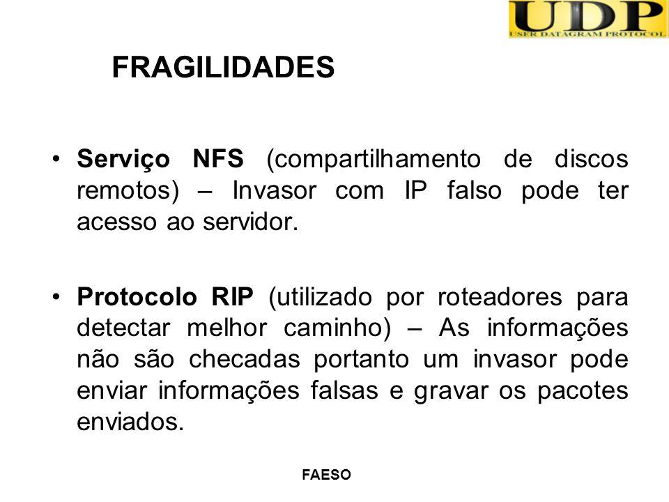 FAESO Serviço NFS (compartilhamento de discos remotos) – Invasor com IP falso pode ter acesso ao servidor. Protocolo RIP (utilizado por roteadores par
