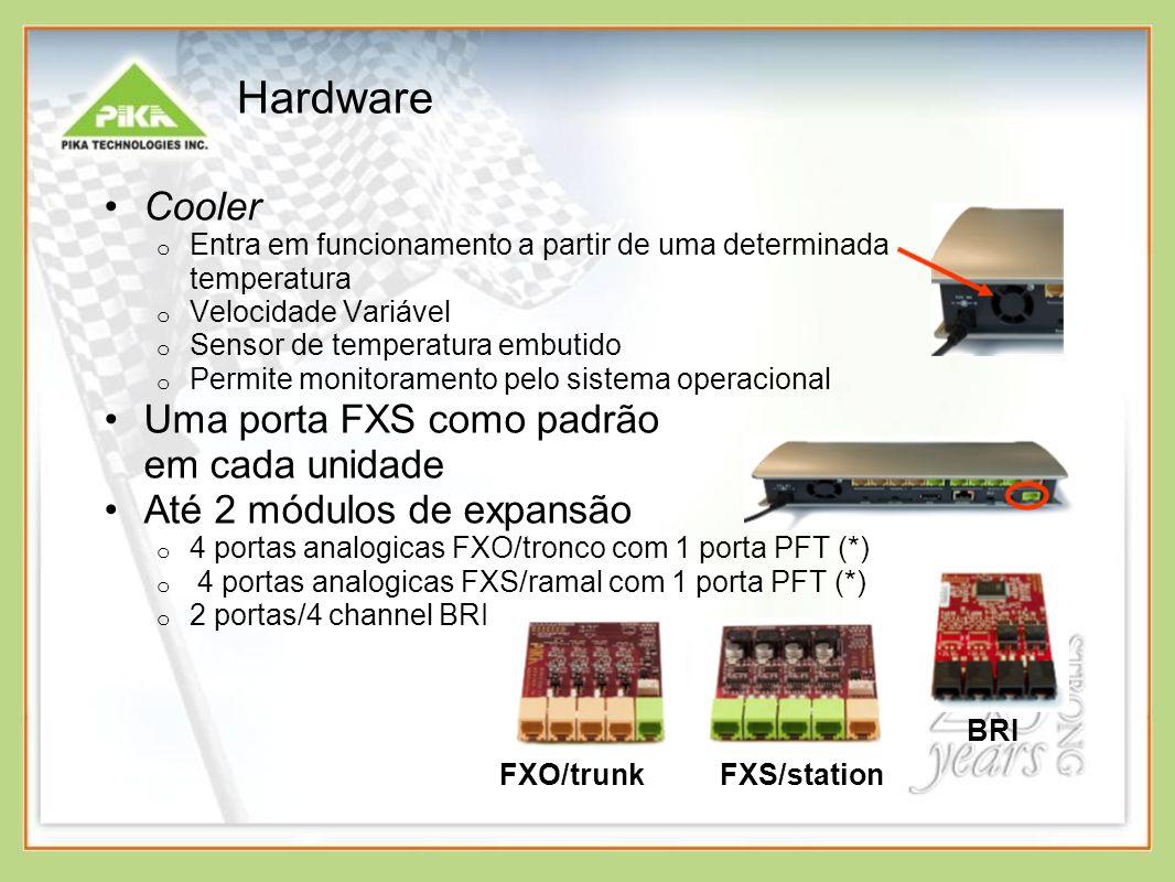 Cooler o Entra em funcionamento a partir de uma determinada temperatura o Velocidade Variável o Sensor de temperatura embutido o Permite monitoramento pelo sistema operacional Uma porta FXS como padrão em cada unidade Até 2 módulos de expansão o 4 portas analogicas FXO/tronco com 1 porta PFT (*) o 4 portas analogicas FXS/ramal com 1 porta PFT (*) o 2 portas/4 channel BRI Hardware FXO/trunkFXS/station BRI