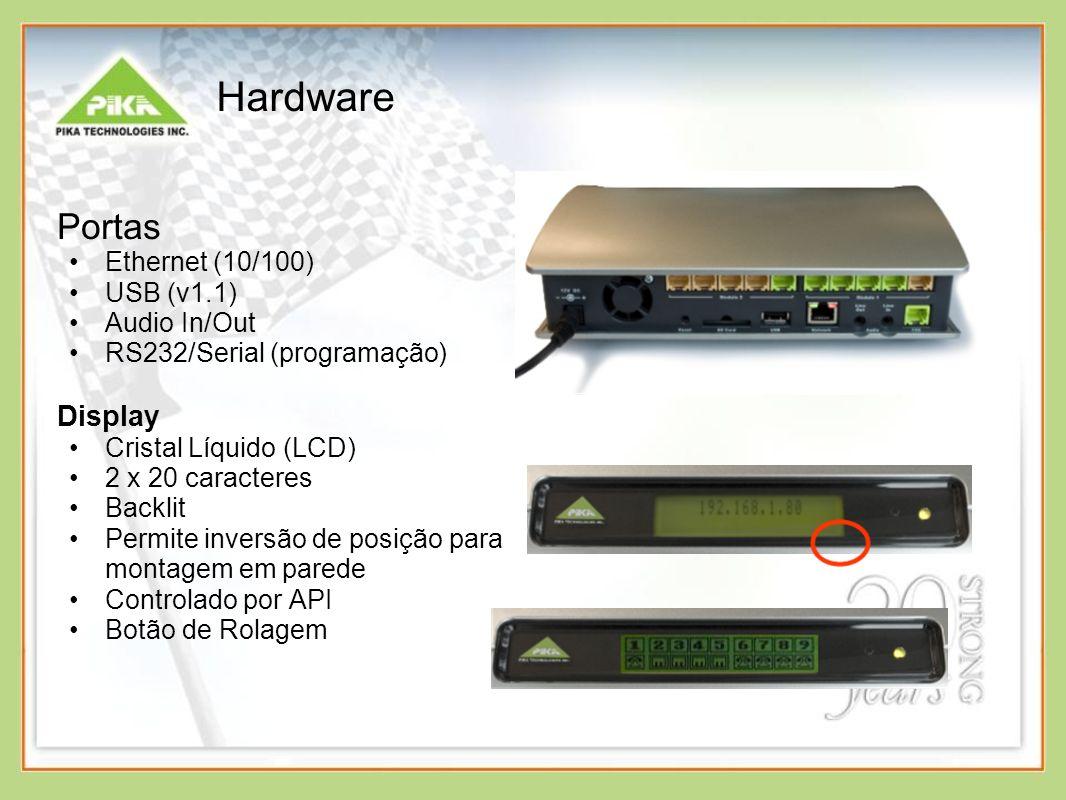 Hardware Portas Ethernet (10/100) USB (v1.1) Audio In/Out RS232/Serial (programação) Display Cristal Líquido (LCD) 2 x 20 caracteres Backlit Permite inversão de posição para montagem em parede Controlado por API Botão de Rolagem