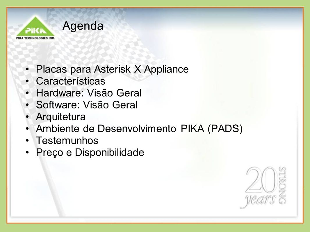 Agenda Placas para Asterisk X Appliance Características Hardware: Visão Geral Software: Visão Geral Arquitetura Ambiente de Desenvolvimento PIKA (PADS
