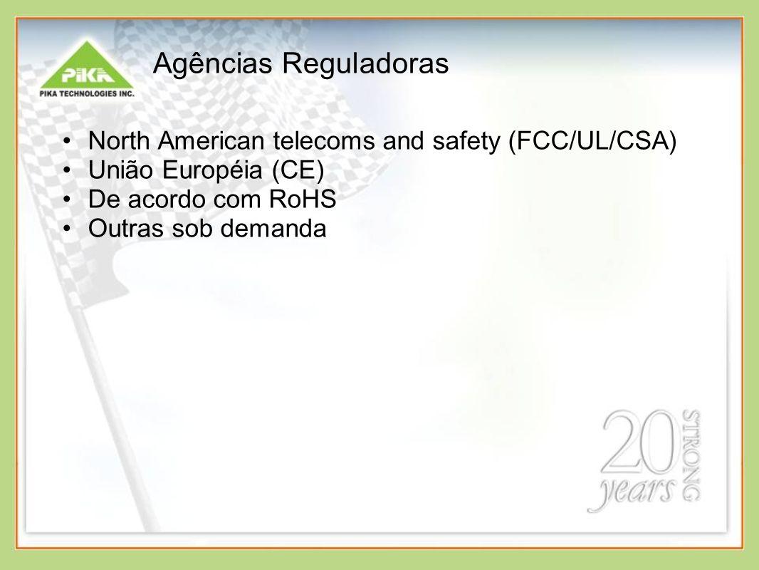 Agências Reguladoras North American telecoms and safety (FCC/UL/CSA) União Européia (CE) De acordo com RoHS Outras sob demanda