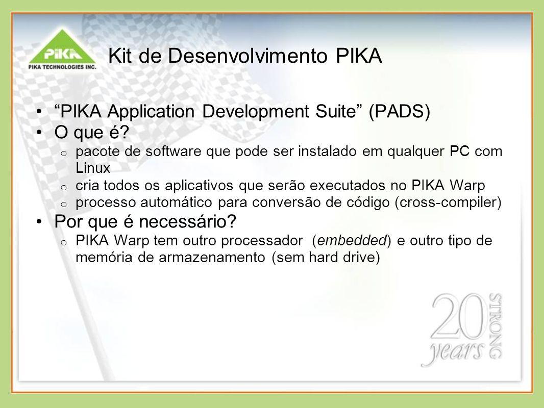 Kit de Desenvolvimento PIKA PIKA Application Development Suite (PADS) O que é? o pacote de software que pode ser instalado em qualquer PC com Linux o
