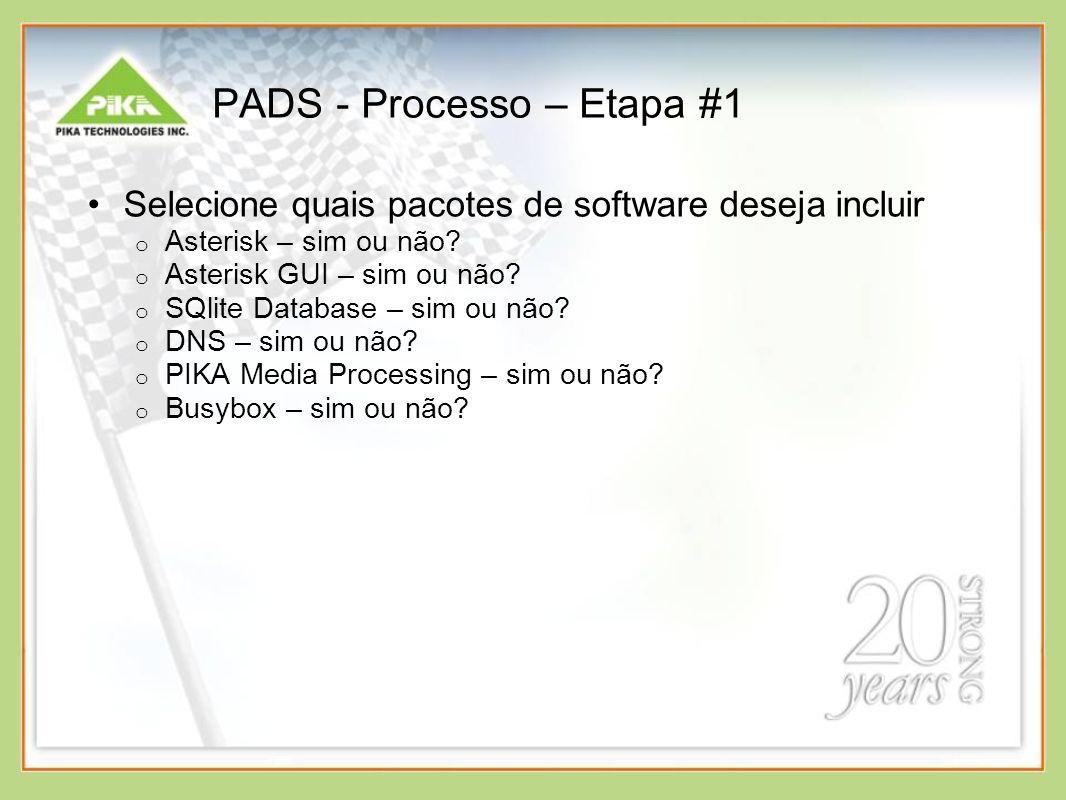 PADS - Processo – Etapa #1 Selecione quais pacotes de software deseja incluir o Asterisk – sim ou não? o Asterisk GUI – sim ou não? o SQlite Database