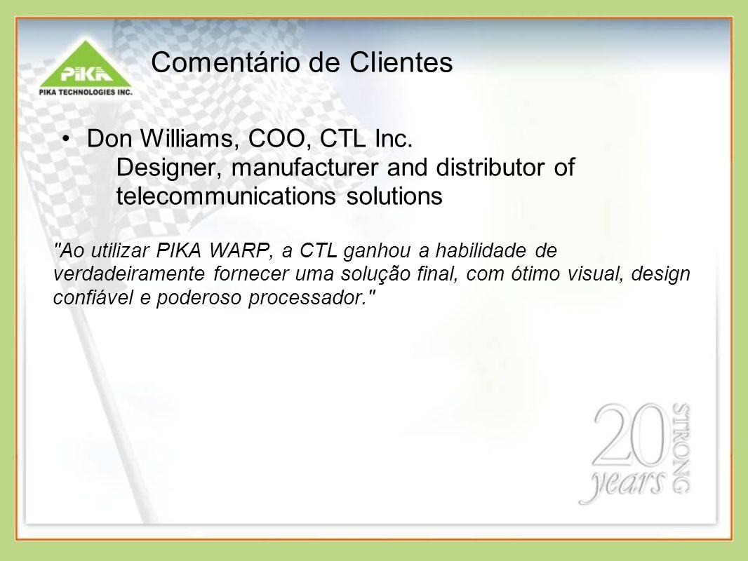 Comentário de Clientes Don Williams, COO, CTL Inc. Designer, manufacturer and distributor of telecommunications solutions