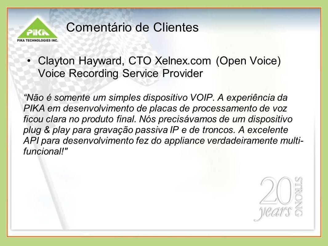Comentário de Clientes Clayton Hayward, CTO Xelnex.com (Open Voice) Voice Recording Service Provider Não é somente um simples dispositivo VOIP. A expe