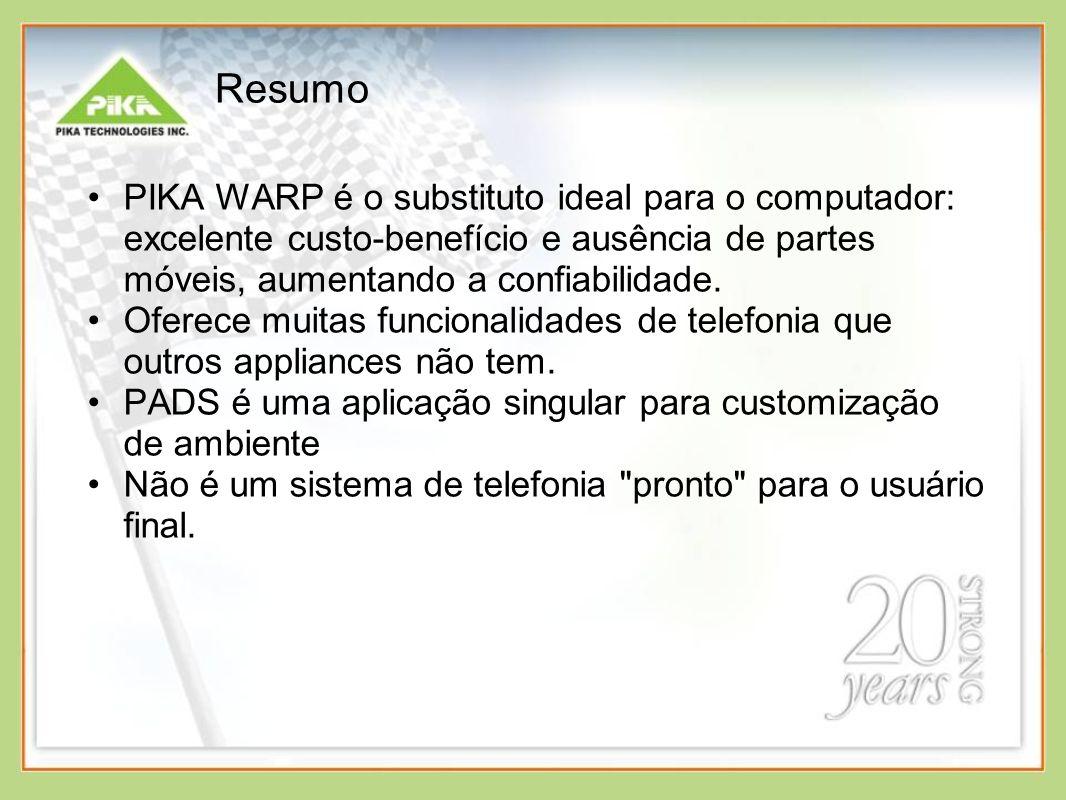 Resumo PIKA WARP é o substituto ideal para o computador: excelente custo-benefício e ausência de partes móveis, aumentando a confiabilidade.