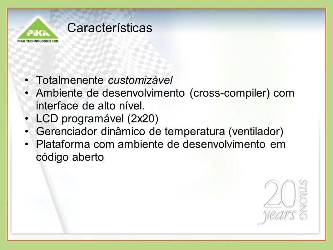 Características Totalmenente customizável Ambiente de desenvolvimento (cross-compiler) com interface de alto nível. LCD programável (2x20) Gerenciador