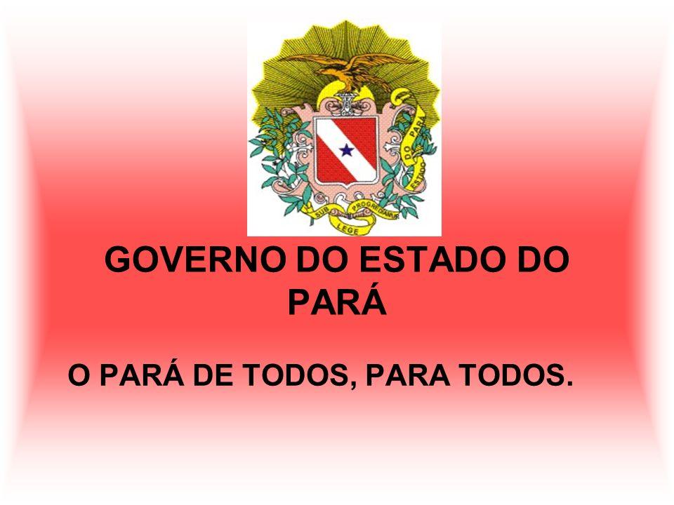 GOVERNO DO ESTADO DO PARÁ O PARÁ DE TODOS, PARA TODOS.