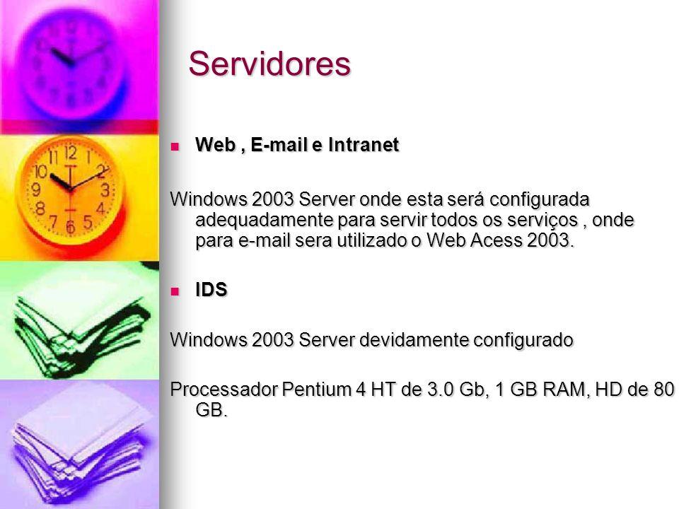 Servidores Web, E-mail e Intranet Web, E-mail e Intranet Windows 2003 Server onde esta será configurada adequadamente para servir todos os serviços, o