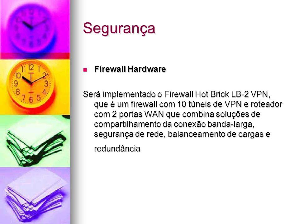 Segurança Firewall Hardware Firewall Hardware Será implementado o Firewall Hot Brick LB-2 VPN, que é um firewall com 10 túneis de VPN e roteador com 2