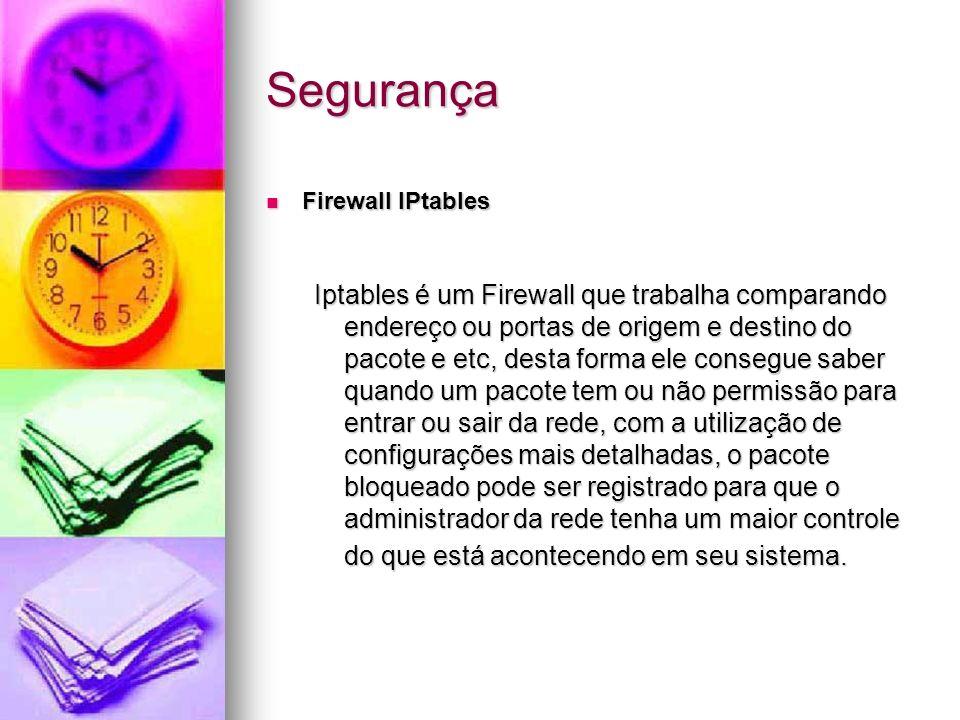 Segurança Firewall IPtables Firewall IPtables Iptables é um Firewall que trabalha comparando endereço ou portas de origem e destino do pacote e etc, d