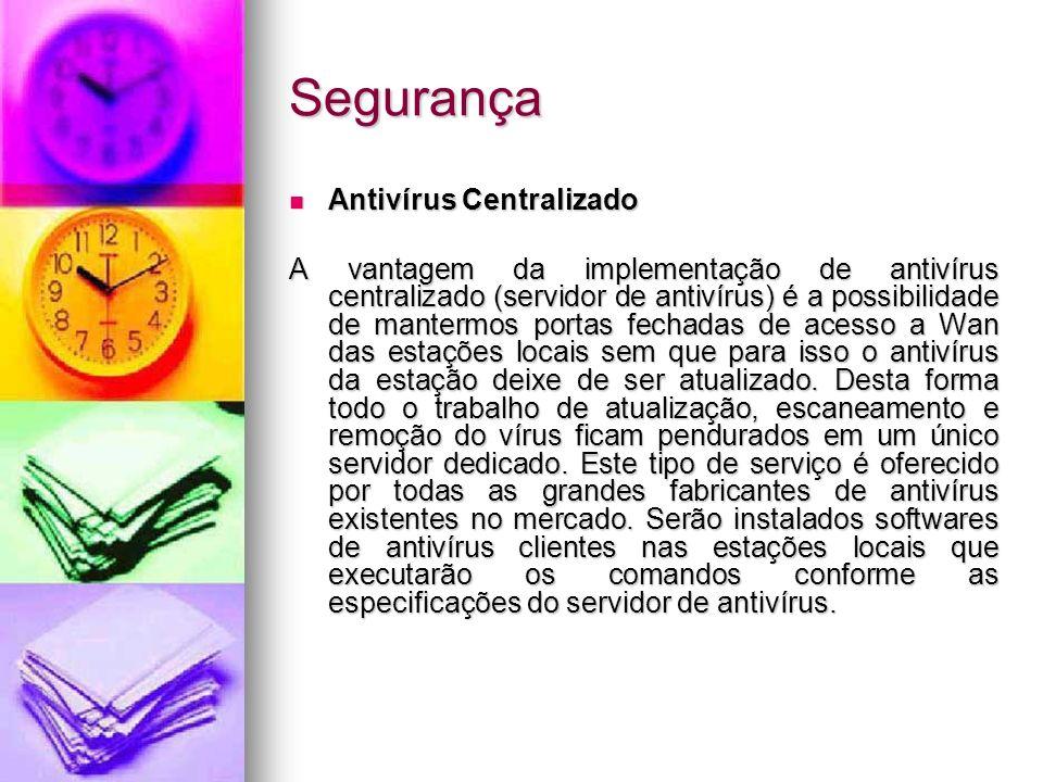 Segurança Antivírus Centralizado Antivírus Centralizado A vantagem da implementação de antivírus centralizado (servidor de antivírus) é a possibilidad