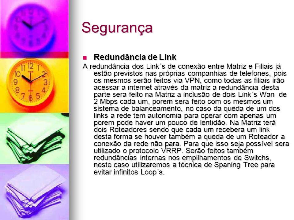 Segurança Redundância de Link Redundância de Link A redundância dos Link´s de conexão entre Matriz e Filiais já estão previstos nas próprias companhia