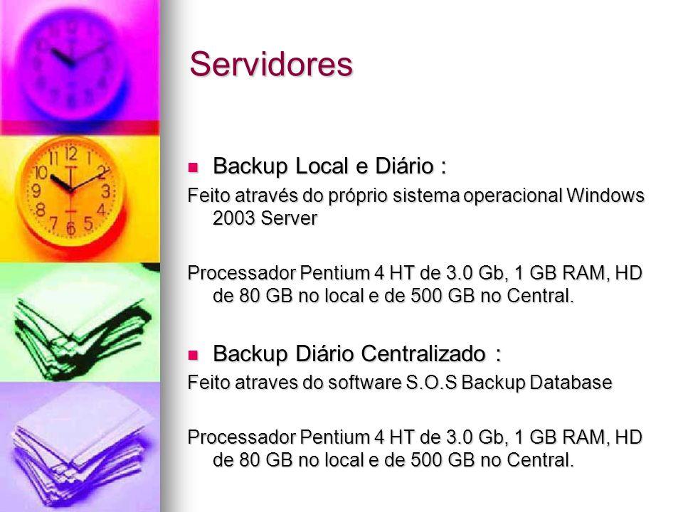Servidores Backup Local e Diário : Backup Local e Diário : Feito através do próprio sistema operacional Windows 2003 Server Processador Pentium 4 HT d