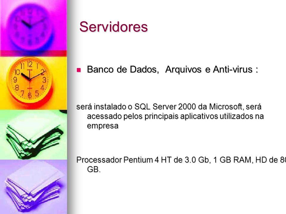 Servidores Banco de Dados, Arquivos e Anti-virus : Banco de Dados, Arquivos e Anti-virus : será instalado o SQL Server 2000 da Microsoft, será acessad