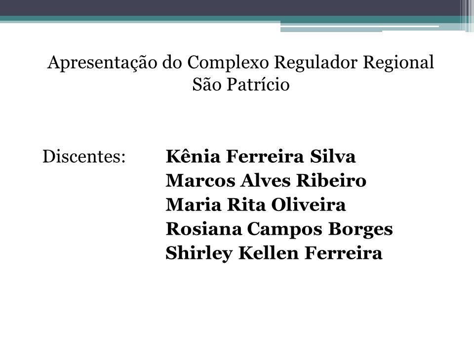 Apresentação do Complexo Regulador Regional São Patrício Discentes: Kênia Ferreira Silva Marcos Alves Ribeiro Maria Rita Oliveira Rosiana Campos Borge